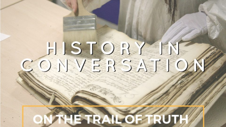 History in Conversation: On the Trail of Truth