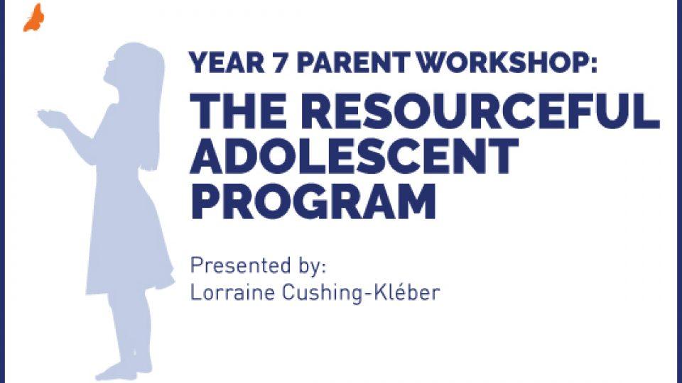 Year 7 Parent Workshop – The Resourceful Adolescent Program